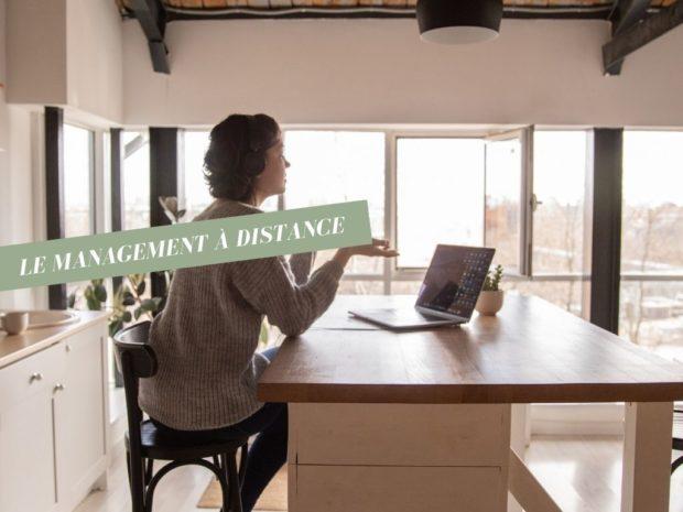 pourquoi est-il indispensable de travailler son management à distance et comment concrètement s'y prendre ?