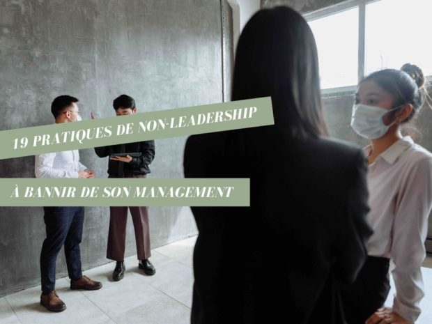 19 pratiques de « NON-leadership » à bannir de son management
