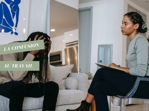Pourquoi et comment mieux appréhender la confusion au travail ?