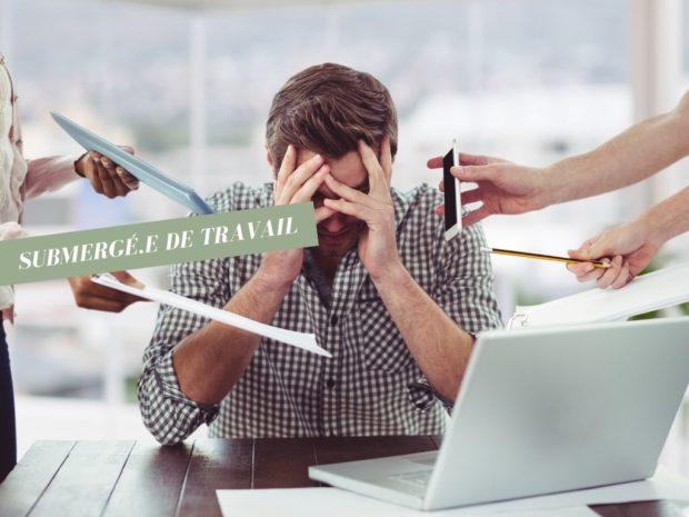Pourquoi et comment réagir quand on est submergé de travail ?